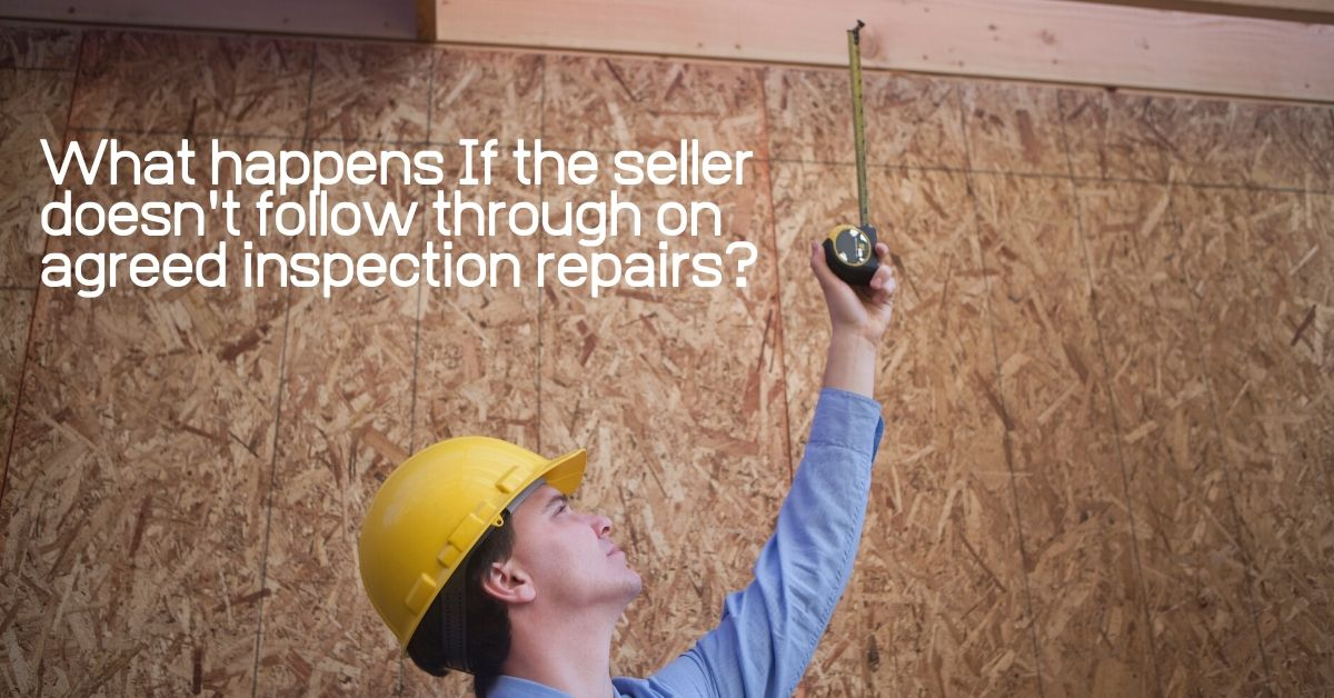 ​What Happens If the Seller doesn't follow through on agreed inspection repairs?