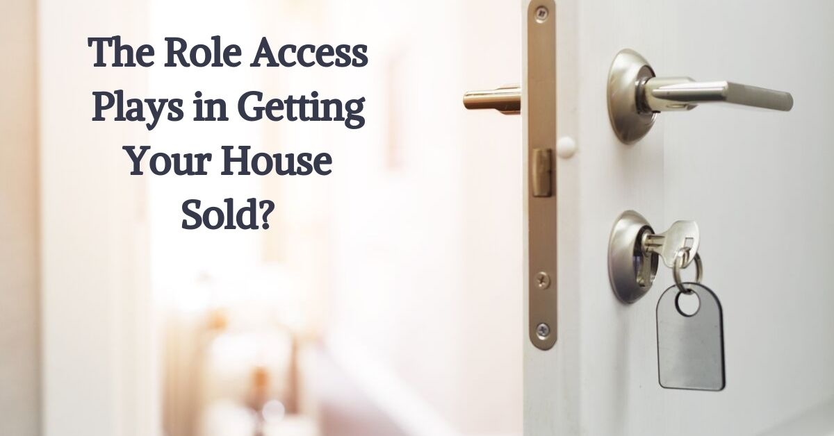 ​The Role Access Plays in Getting Your House Sold